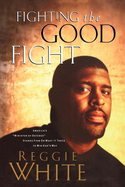 Reggie White, Andrew Thomas Fighting the Good Fight книга the fairbairn sykes fighting knife