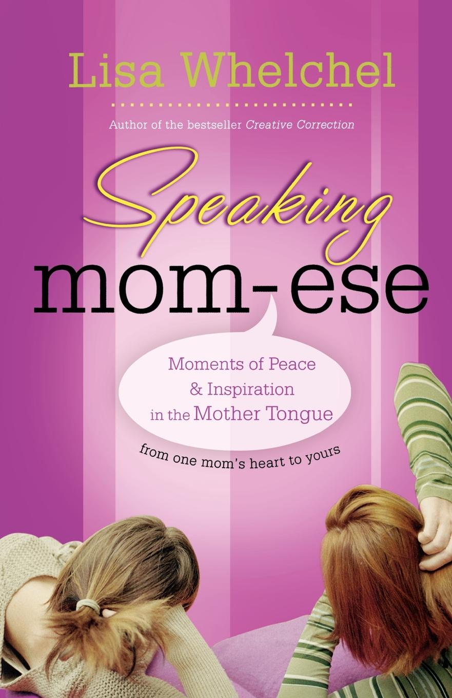 Lisa Whelchel Speaking Mom-Ese. Moments of Peace & Inspiration in the Mother Tongue nocanda mawethu the implementation of mother tongue instruction in a grade 6 natural science class