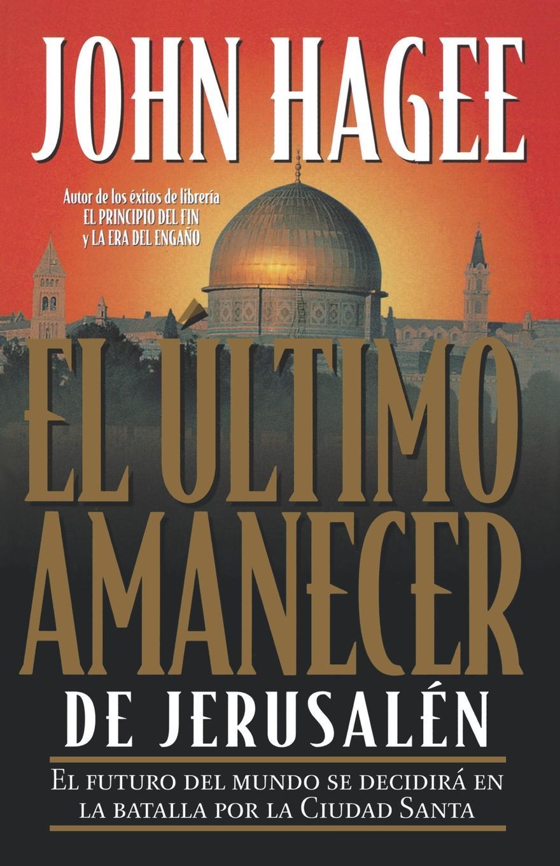 John Hagee, Grupo Nelson El Ultimo Amanecer de Jerusalen desde el amanecer