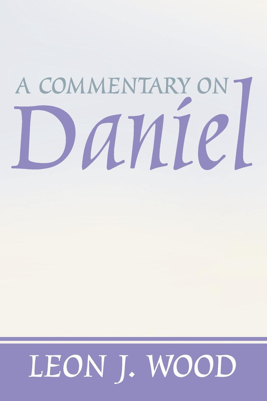 Leon J. Wood A Commentary on Daniel цена и фото