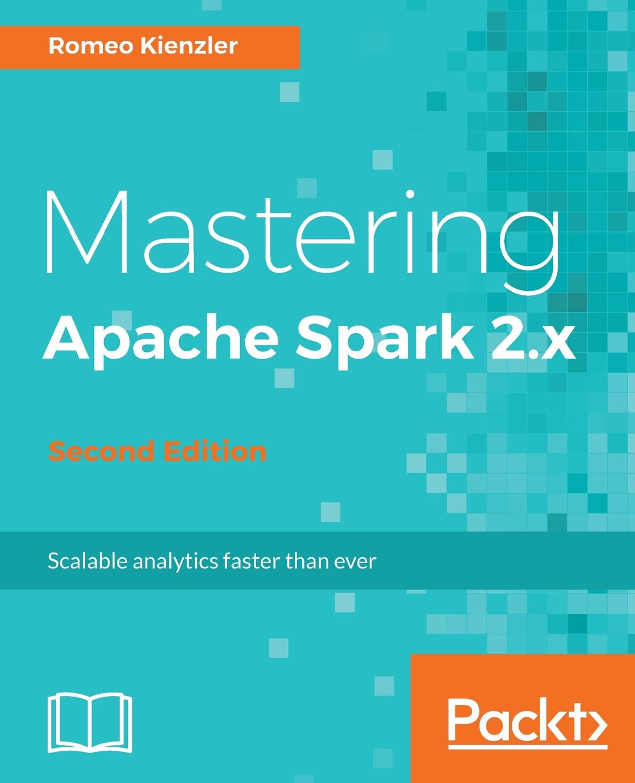 Romeo Kienzler Mastering Apache Spark 2.x