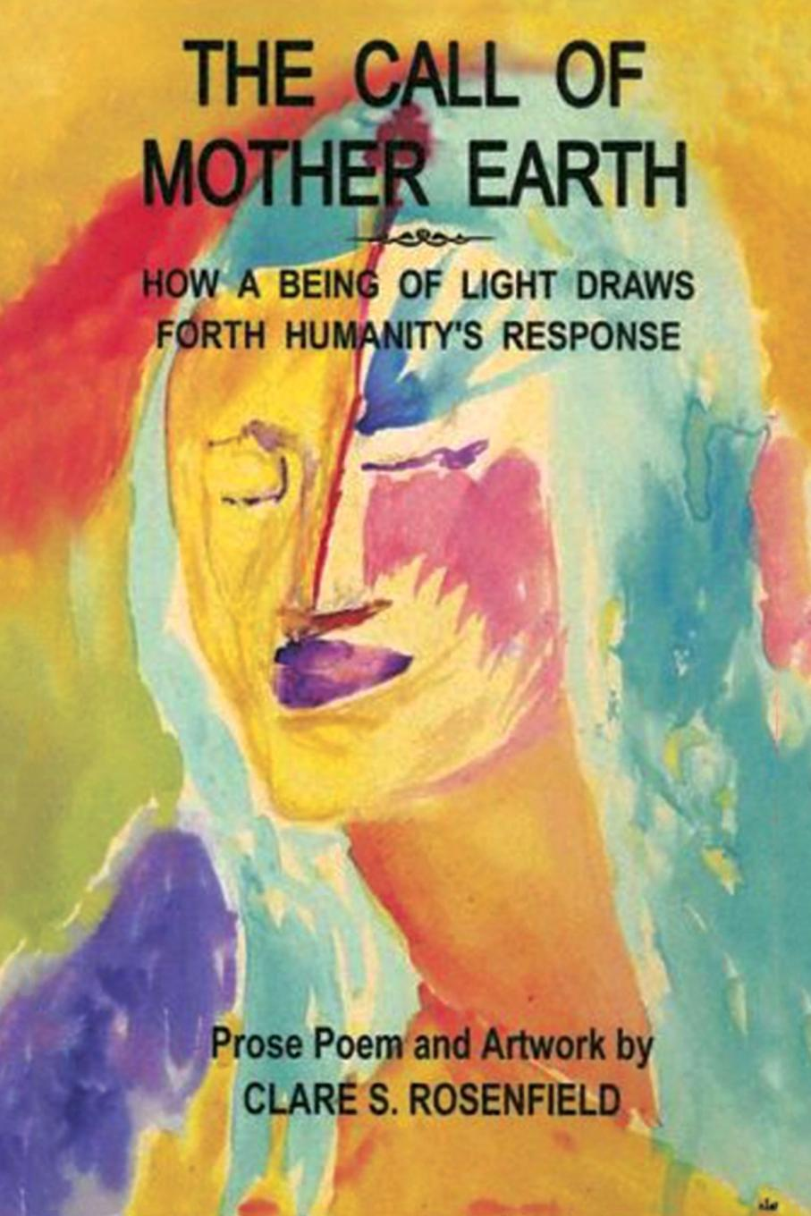 Clare Rosenfield The Call of Mother Earth. How a Being Light Draws Forth Humanitys Response
