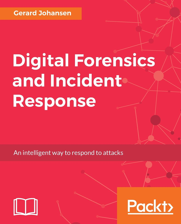 Gerard Johansen Digital Forensics and Incident Response