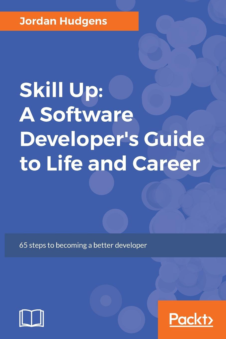 Jordan Hudgens Skill Up. A Software Developer's Guide to Life and Career nick ramirez wix 3 6 a developer s guide to windows installer xml