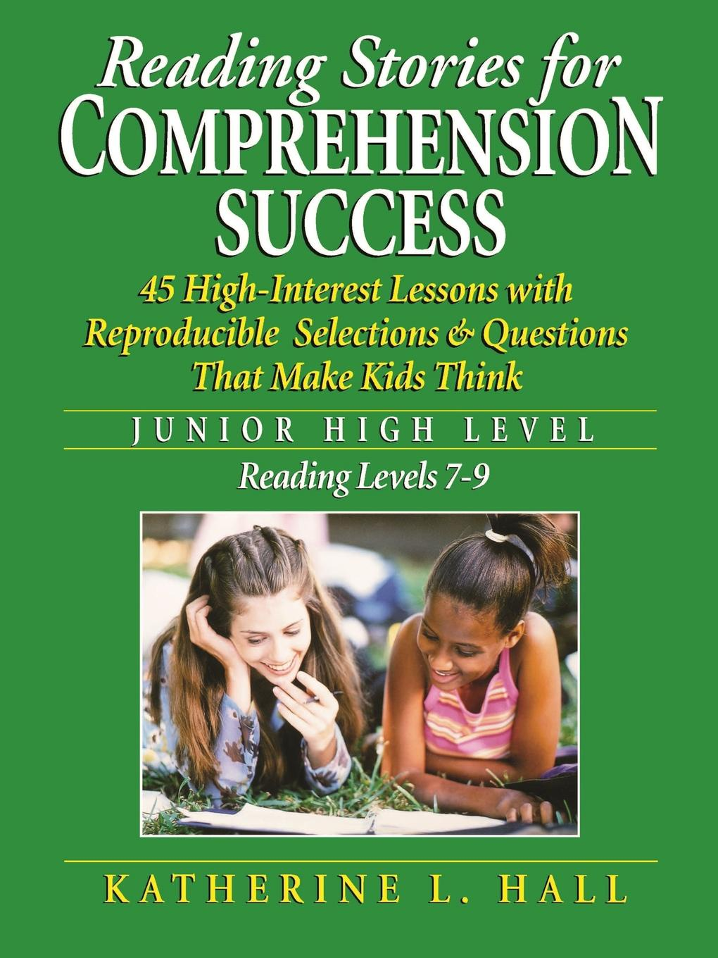 Katherine L. Hall Reading Stories for Comprehension Success Junior High Level; Reading Level 7-9. 45 High-Interest Lessons with Reproducible Selections & Questions That