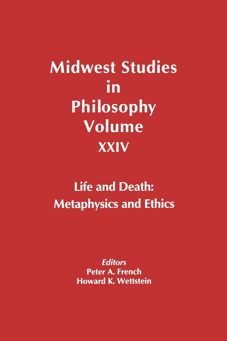 Howard Wettstein, French, Wettstein Midwest Studies in Philosophy, Life and Death. Metaphysics and Ethics oxford studies ancient philosophy