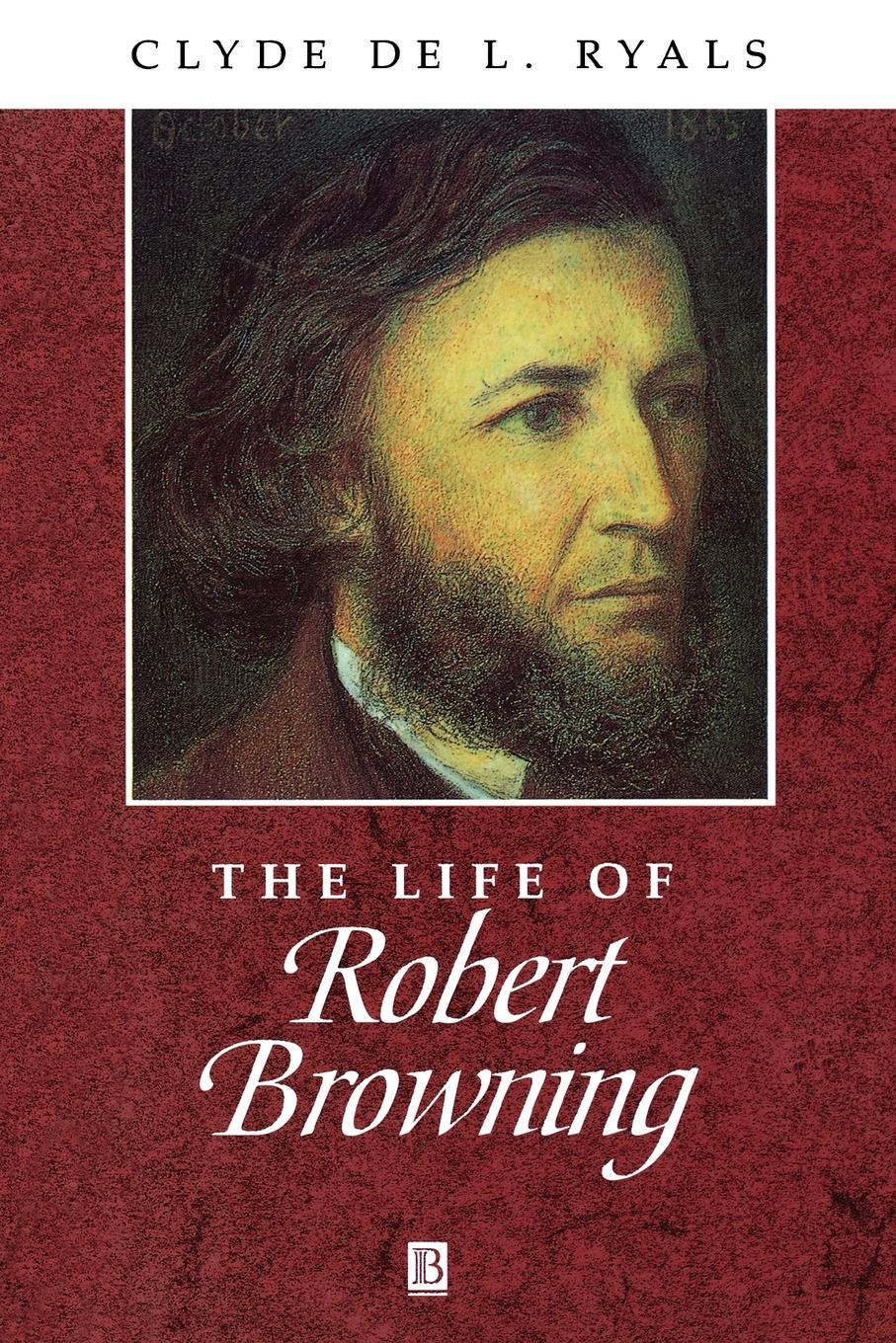 RYALS The Life of Robert Browning
