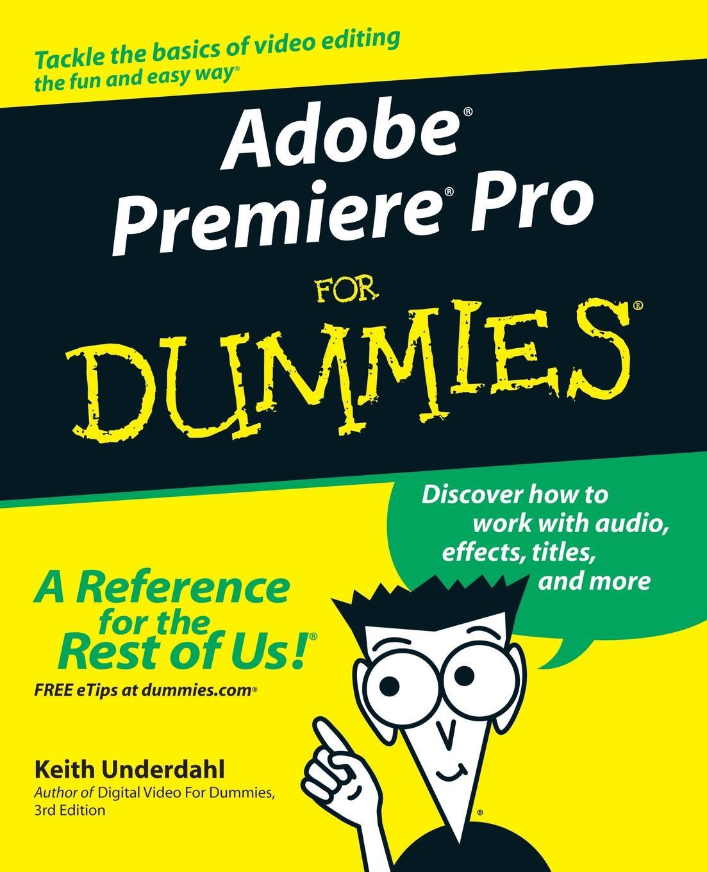 Underdahl Adobe Premiere Pro For Dummies jeff howell diy for dummies