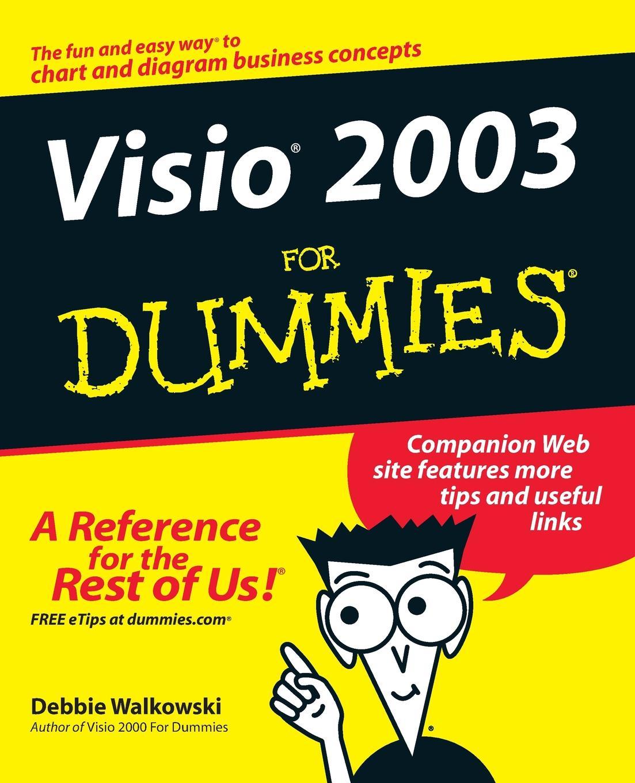 Walkowski Visio 2003 For Dummies bonnie biafore visio 2007 bible