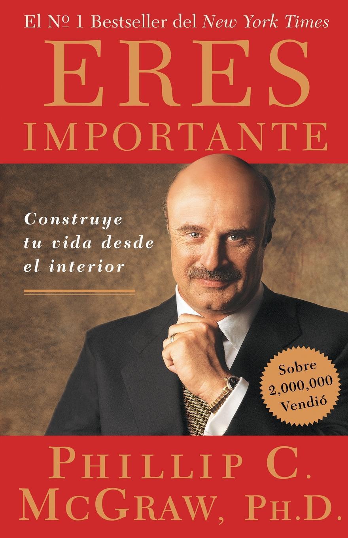 Phillip C. McGraw Eres Importante. Construye Tu Vida Desde El Interior desde el amanecer
