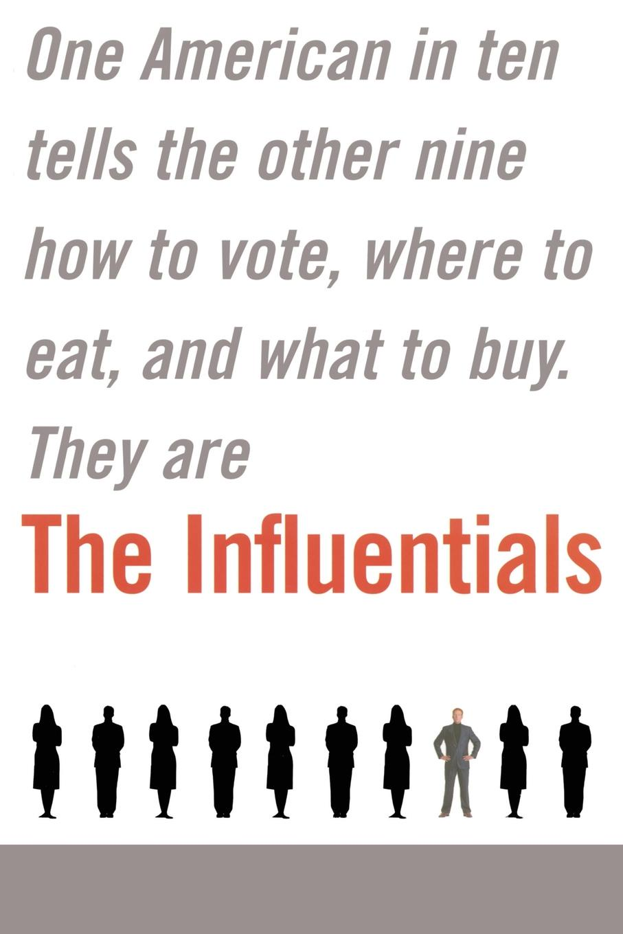 Edward B. Keller The Influentials. One American in Ten Tells the Other Nine How to Vote, Where to Eat, and What to Buy hidden dangers in what we eat and drink