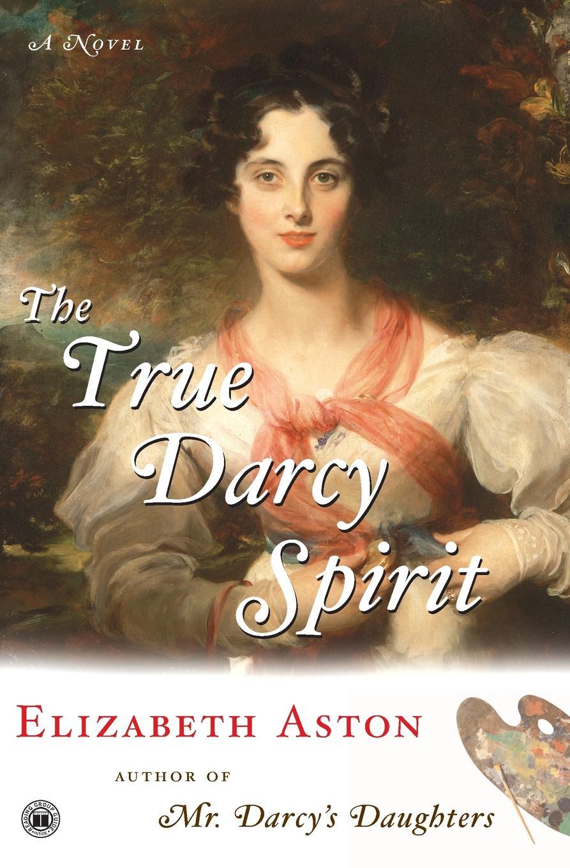 ELIZABETH ASTON TRUE DARCY SPIRIT elizabeth meyette love s spirit
