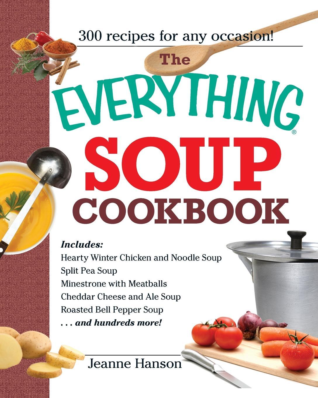 Jeanne K. Hanson, B. J. Hanson The Everything Soup Cookbook недорго, оригинальная цена