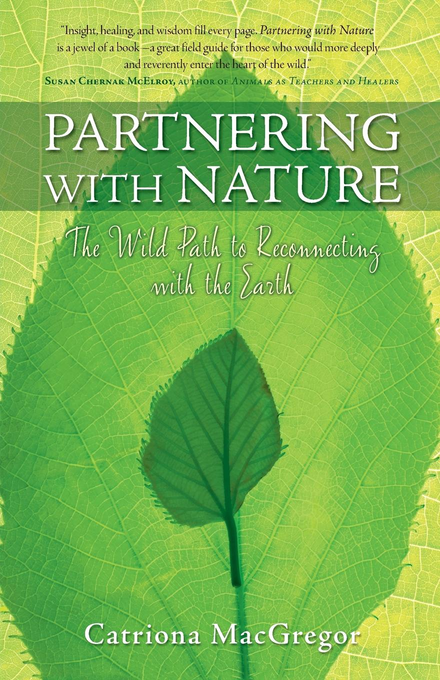 Catriona MacGregor Partnering with Nature. The Wild Path to Reconnecting the Earth