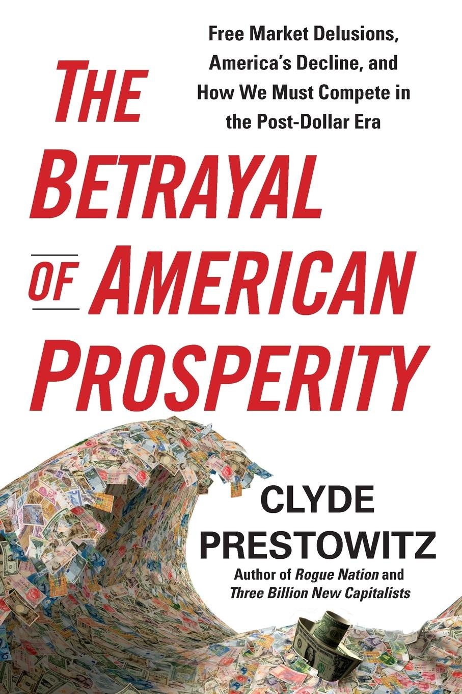 Clyde Prestowitz The Betrayal of American Prosperity michelle reid the ultimate betrayal