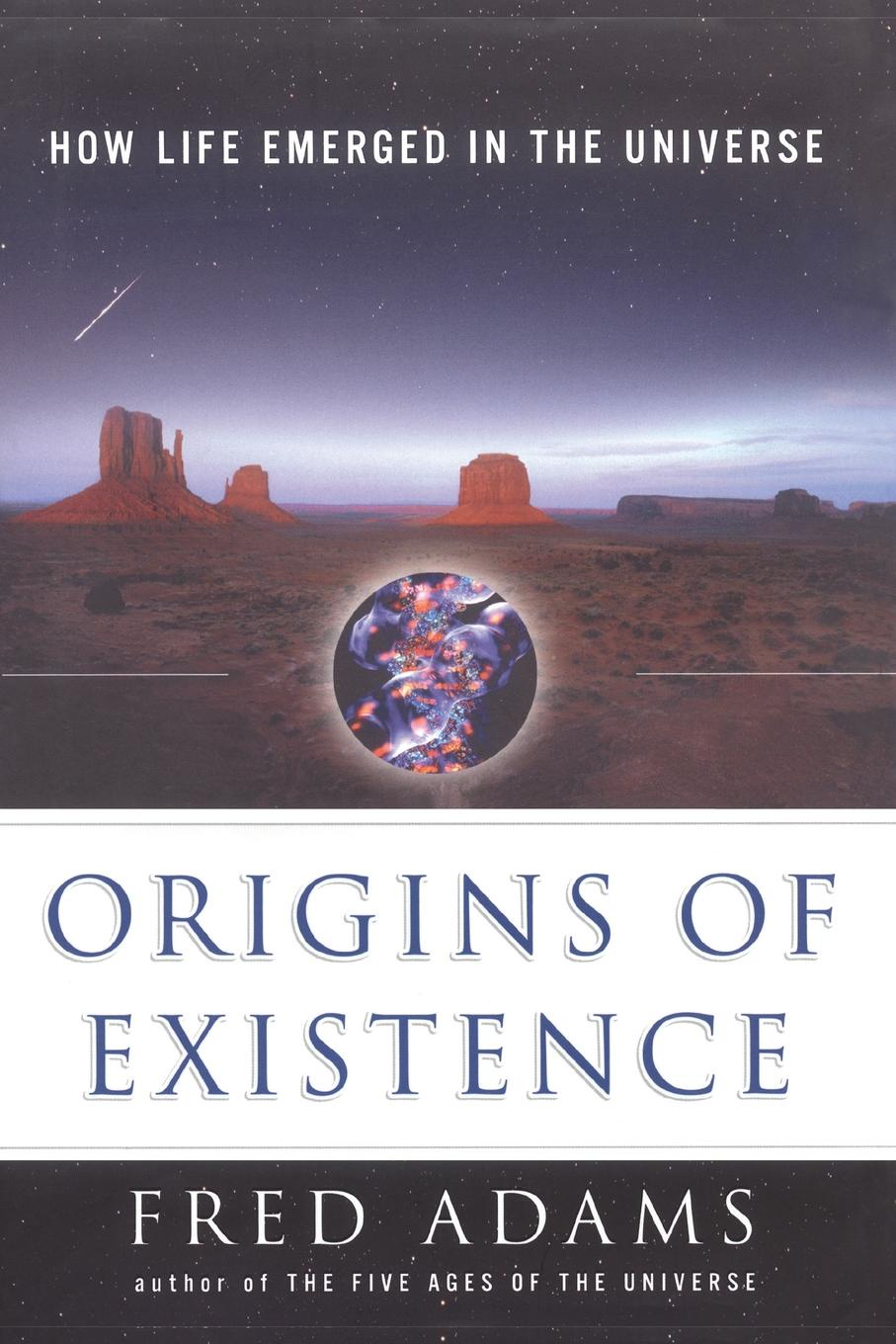 Fred C. Adams Origins of Existence. How Life Emerged in the Universe adams d the restaurant at the end of the universe