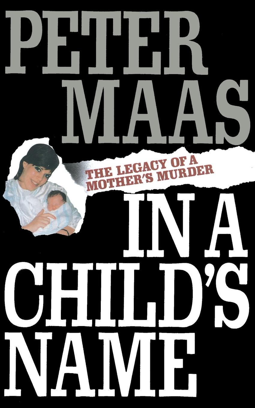 Peter Maas In a Child's Name. Legacy of a Mother's Murder allison leigh mother in a moment mother in a moment millionaire s instant baby