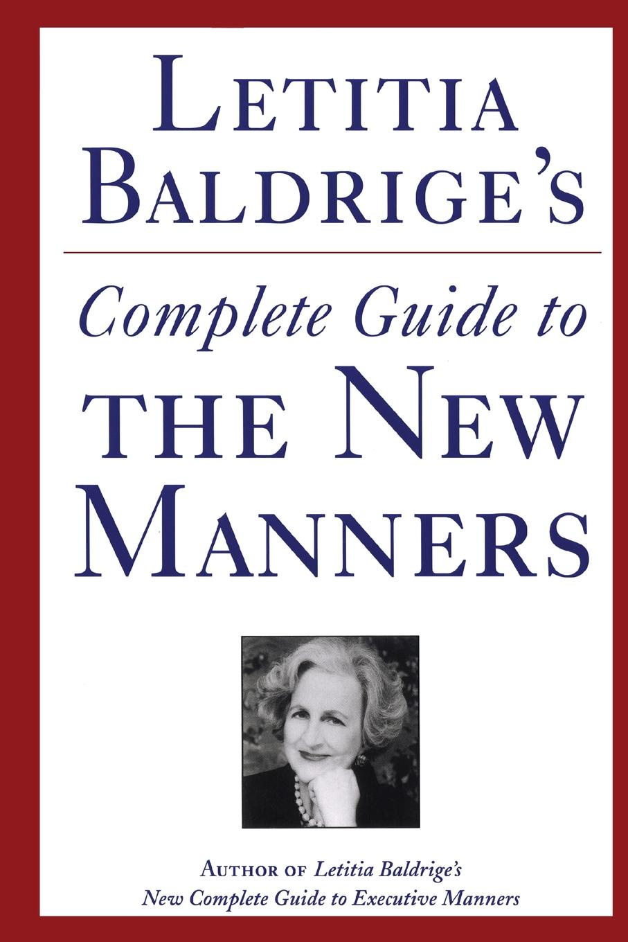 Letitia Baldrige Letitia Baldrige's Complete Guide to the New Manners for the '90s. A Complete Guide to Etiquette karen j carlson the new harvard guide to womens s health