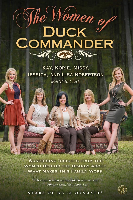 Kay Robertson, Korie Robertson, Missy Robertson Women of Duck Commander книга wing commander цена свободы