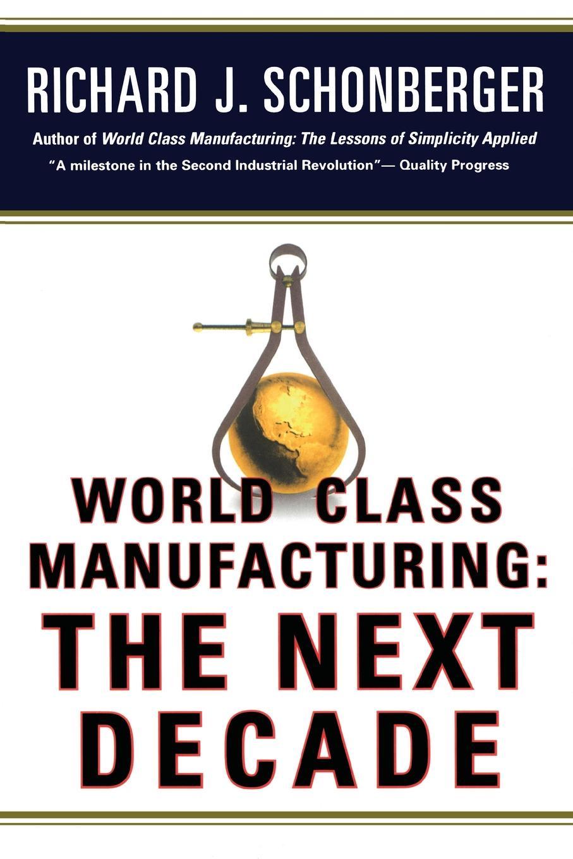 купить Richard J. Schonberger World Class Manufacturing. The Next Decade: Building Power, Strength, and Value по цене 1539 рублей