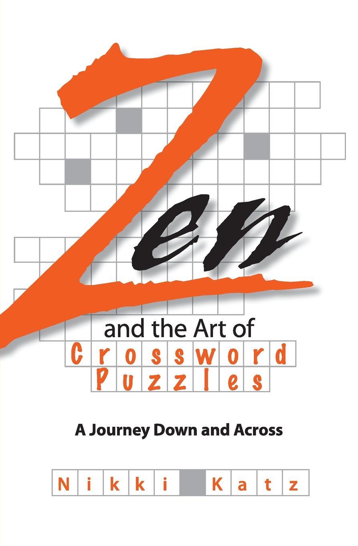 Nikki Katz Zen and the Art of Crossword Puzzles. A Journey Down Across