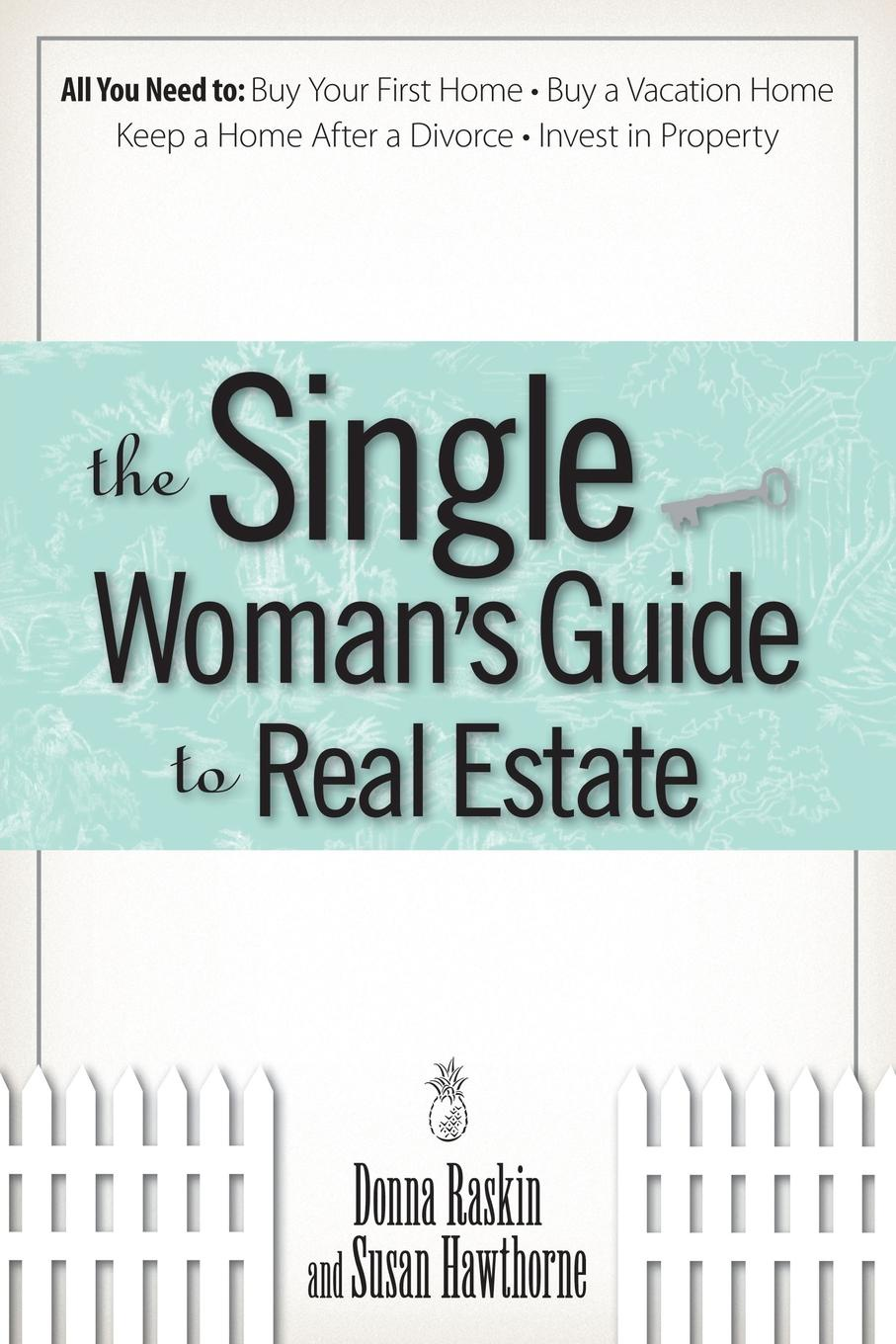 Donna Raskin, Susan Hawthorne The Single Womans Guide To Real Estate