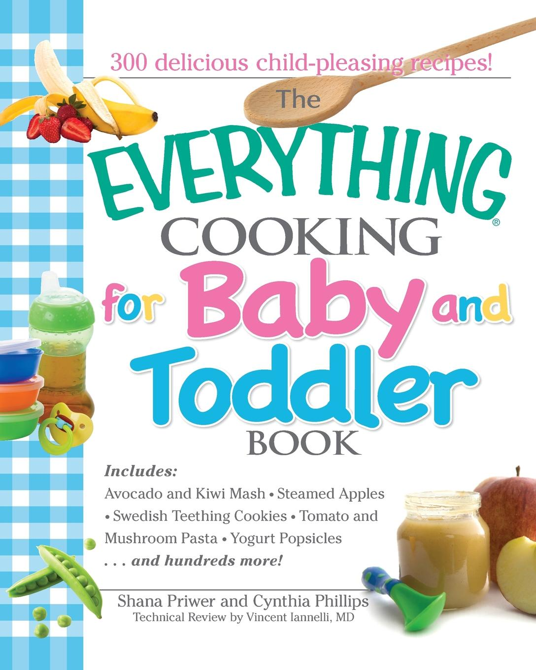 Shana Priwer, Cynthia Phillips The Everything Cooking for Baby and Toddler Book. 300 Delicious, Easy Recipes to Get Your Child Off to a Healthy Start cocktails fancy and delicious recipes for all tastes