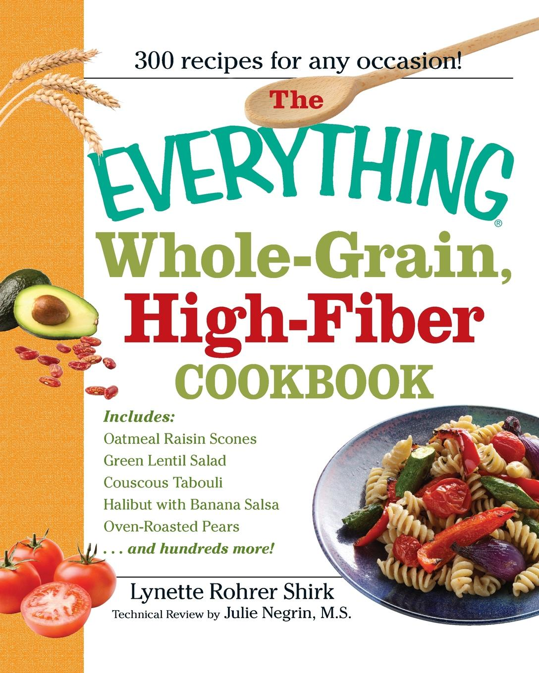 Lynette Rohrer Shirk The Everything Whole-Grain, High-Fiber Cookbook. Delicious, Heart-Healthy Snacks and Meals the Whole Family Will Love the high protein cookbook