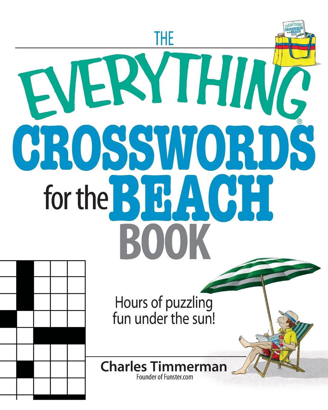 Charles Timmerman The Everything Crosswords for the Beach Book. Hours of Puzzling Fun Under the Sun! secrets under the sun