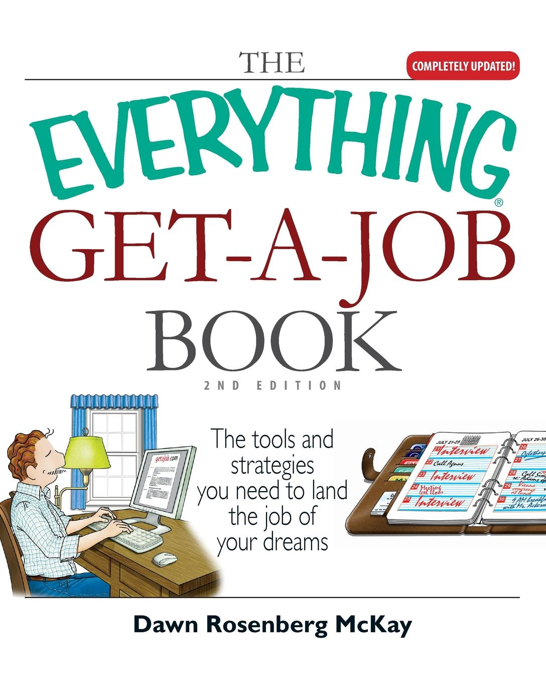 Dawn Rosenberg McKay The Everything Get-A-Job Book. The Tools and Strategies You Need to Land the Job of Your Dreams adam reiter you can get a job in fashion