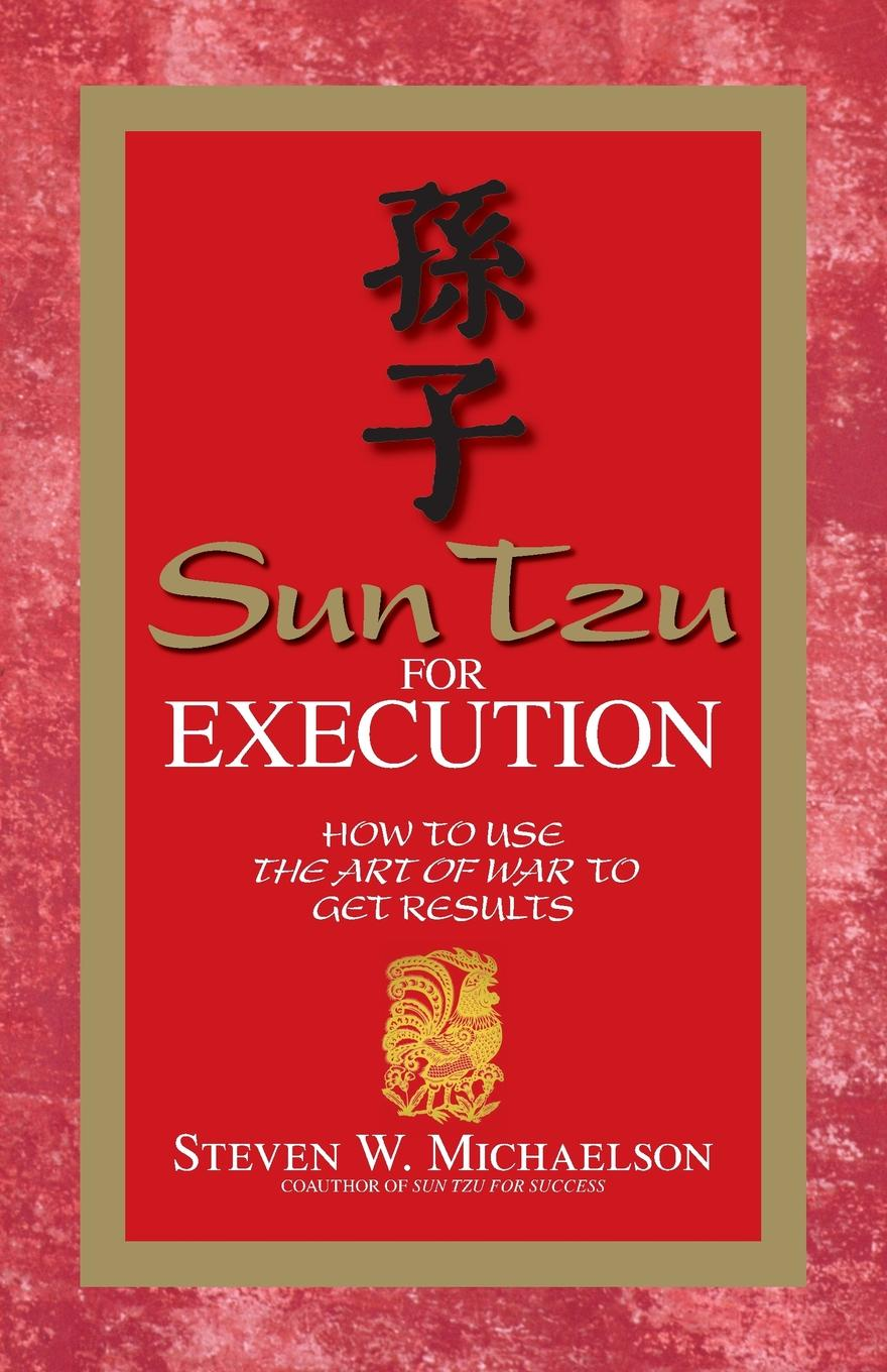 Steven W. Michaelson Sun Tzu for Execution. How to Use the Art of War to Get Results sun tzu art of war