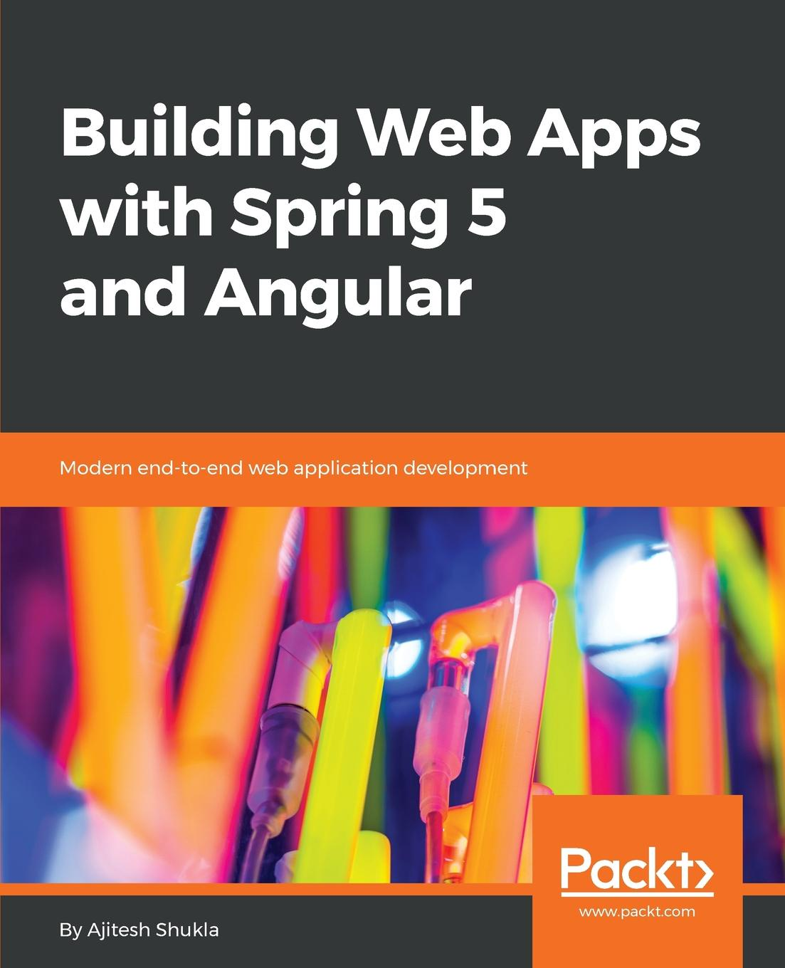 Ajitesh Shukla Building Web Apps with Spring 5 and Angular