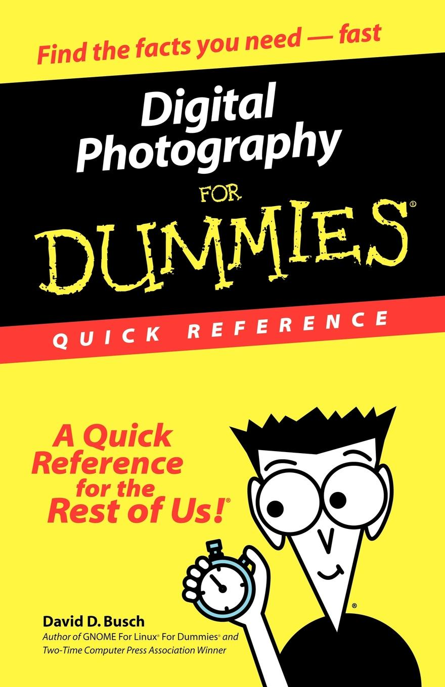 David D. Busch, Busch Digital Photography for Dummies. Quick Reference david ciccarelli voice acting for dummies