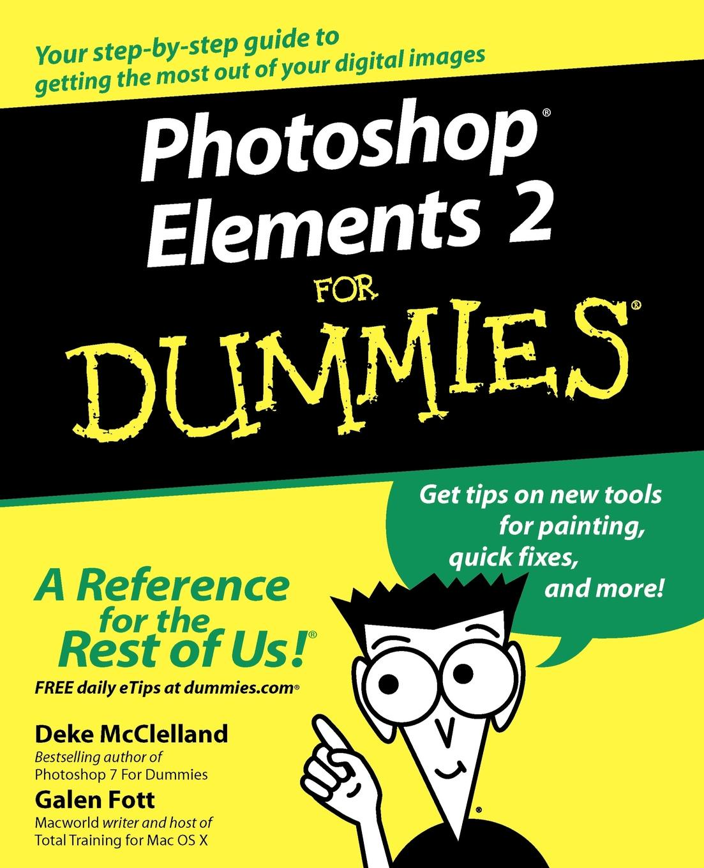 Deke McClelland, Galen Fott Photoshop Elements 2 for Dummies galen gruman ipad at work for dummies