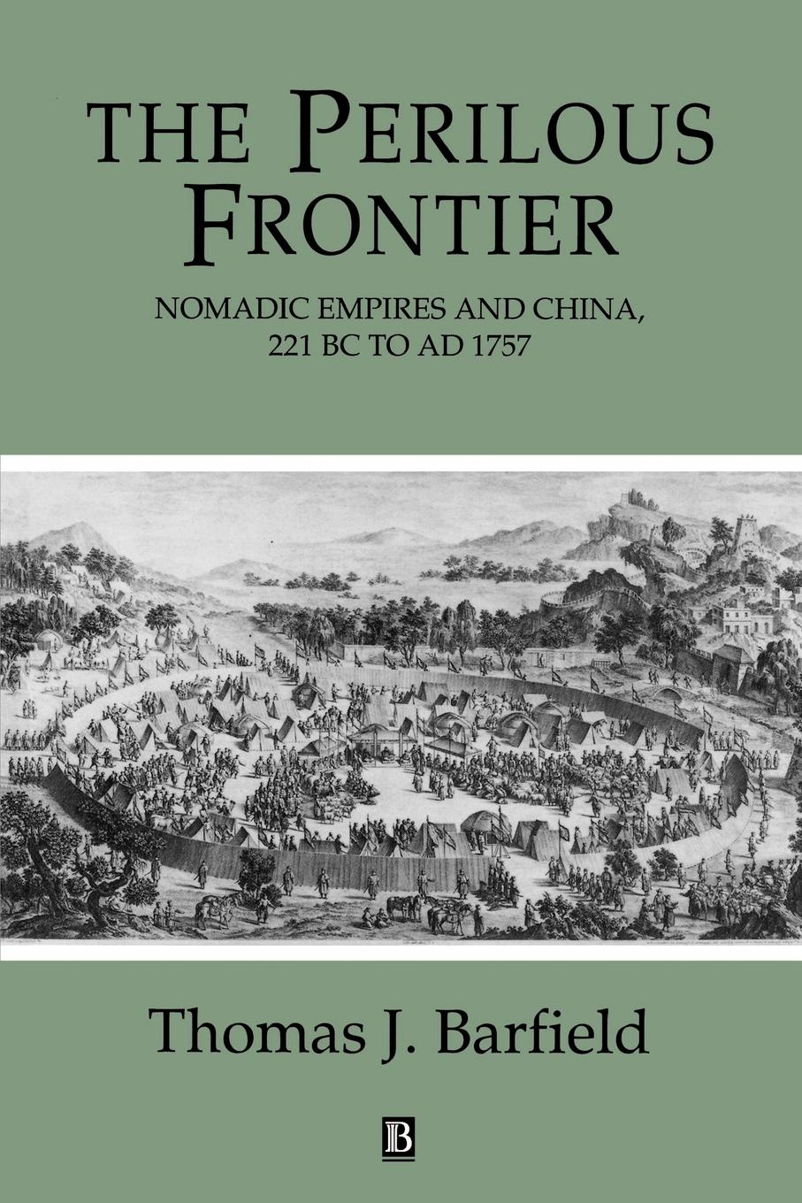 Thomas J. Barfield The Perilous Frontier. Nomadic Empires and China