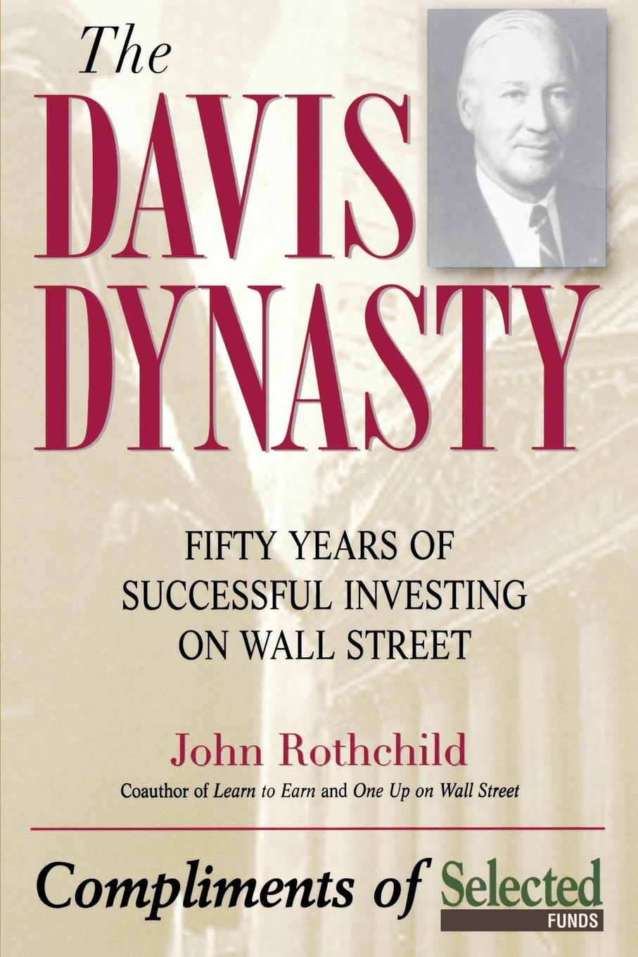 Фото - John Rothchild The Davis Dynasty. Fifty Years of Successful Investing on Wall Street theodore wong chronological tables of the chinese dynasties from the chow dynasty to the ching dynasty