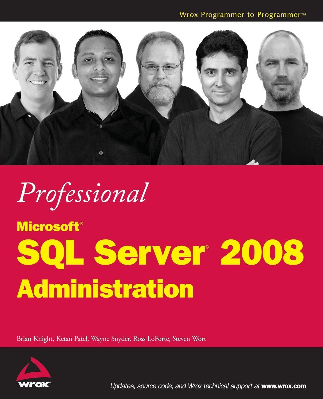 Brian Knight, Ketan Patel, Wayne Snyder Professional Microsoft SQL Server 2008 Administration