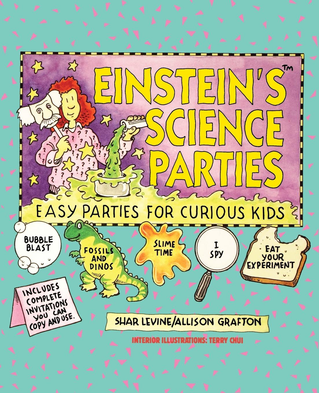 Shar Levine, John Levine, Grafton Einstein's Science Parties. Easy Parties for Curious Kids shar levine levine iain johnstone science around the world travel through time and space with fun experiments and projects