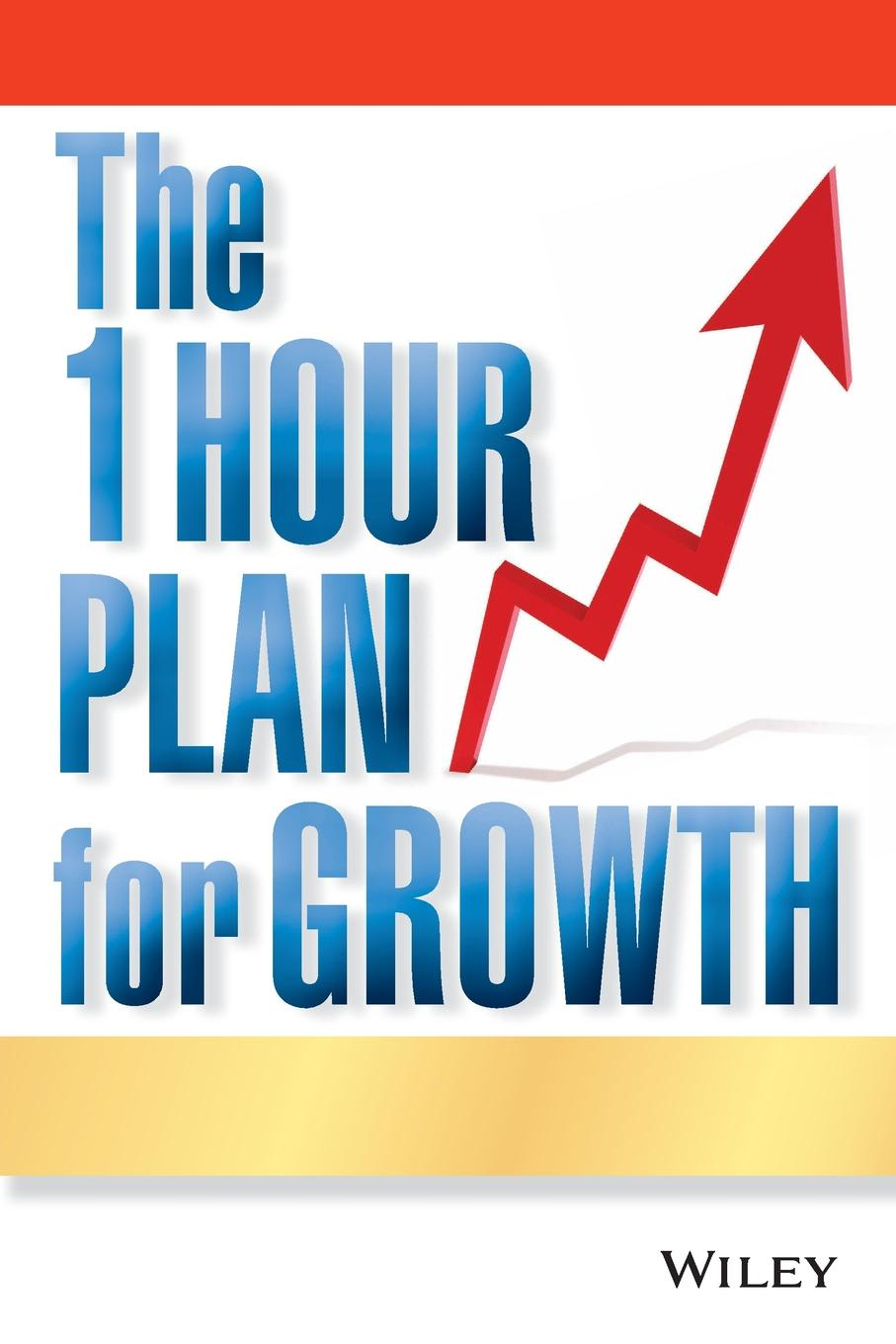 Joe Calhoon The One Hour Plan for Growth. How a Single Sheet of Paper Can Take Your Business to the Next Level horan the one page business plan uk