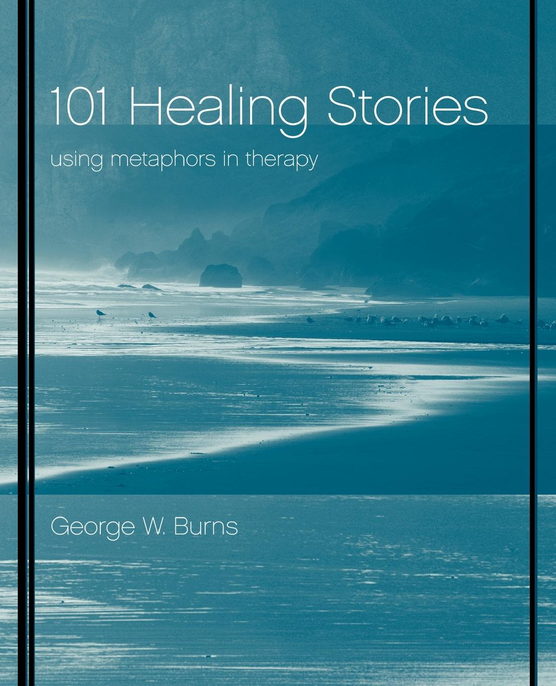 Michael D. Ph.D. Yapko, George W. Burns, Richard Burns 101 Healing Stories. Using Metaphors in Therapy george burns w happiness healing enhancement your casebook collection for applying positive psychology in therapy