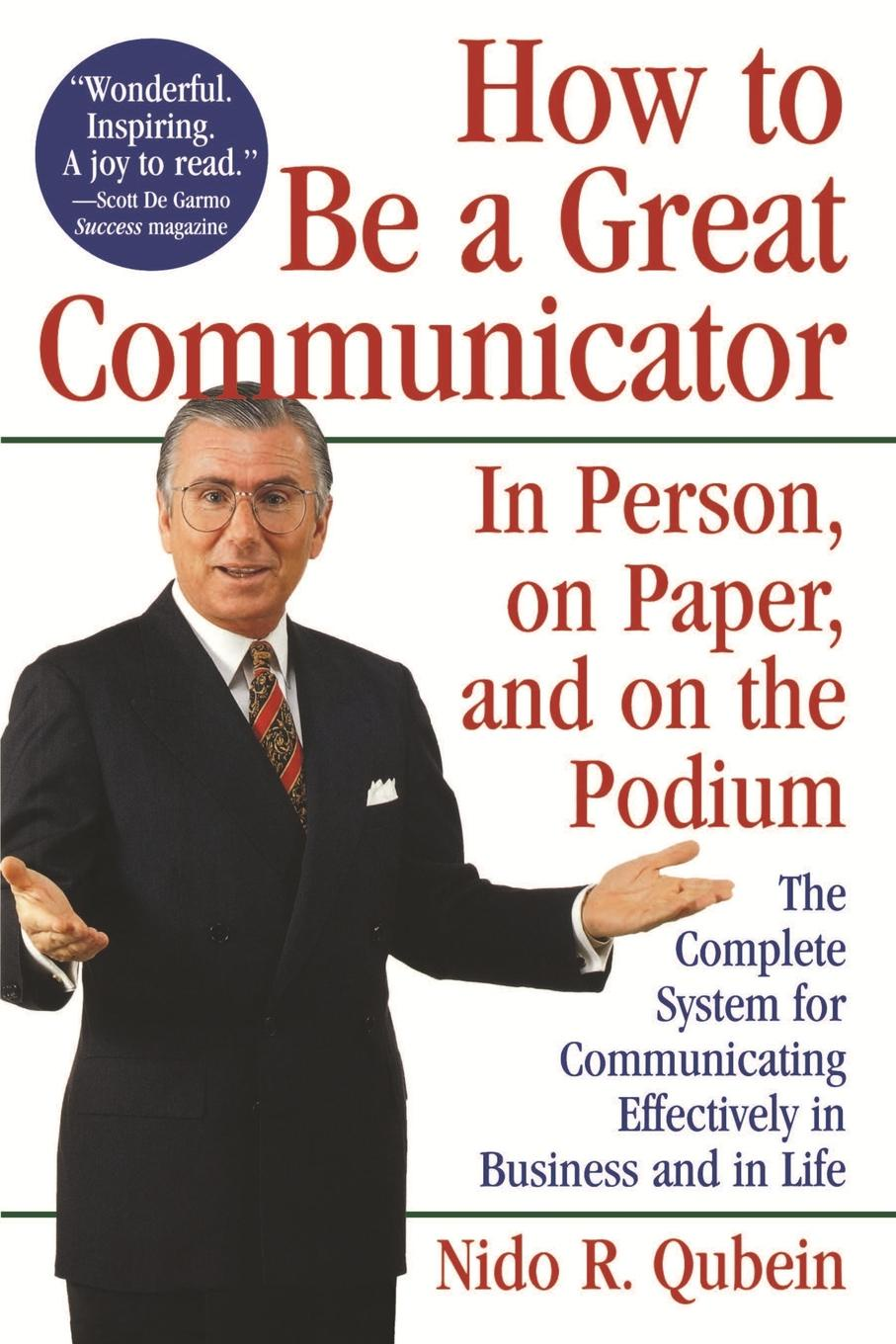 Nido R. Qubein, Qubein How to Be a Great Communicator. In Person, on Paper, and on the Podium patrick e jeter the s factor how to be a successful person
