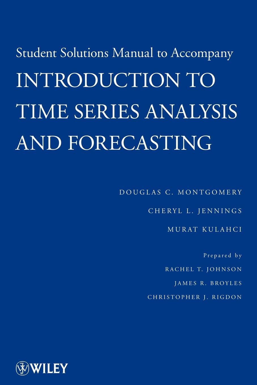 Douglas C. Montgomery, Cheryl L. Jennings, Murat Kulahci Solutions Manual to Accompany Introduction to Time Series Analysis and Forecasting wilfredo palma time series analysis