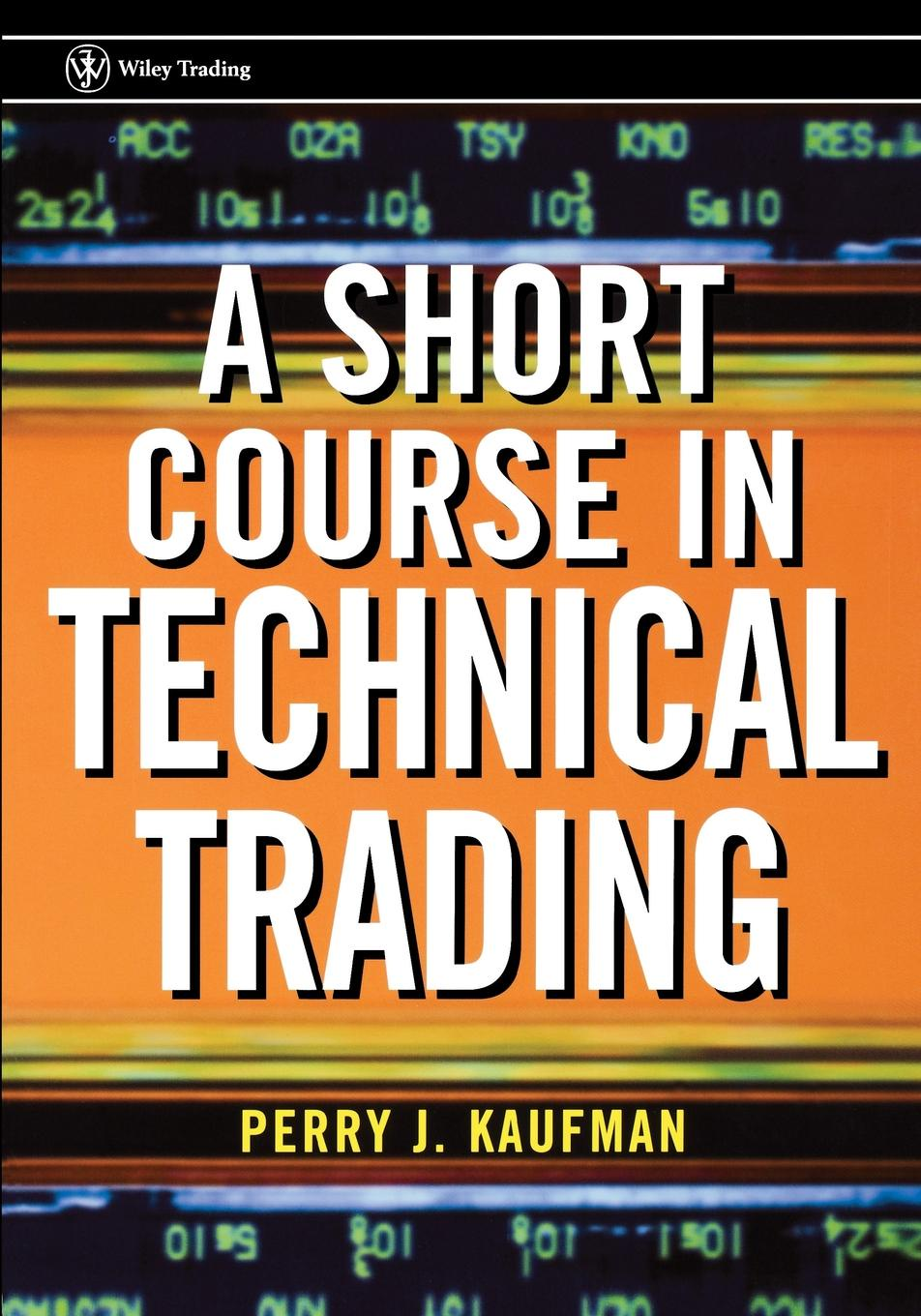 Kaufman Short Course perry kaufman j a short course in technical trading