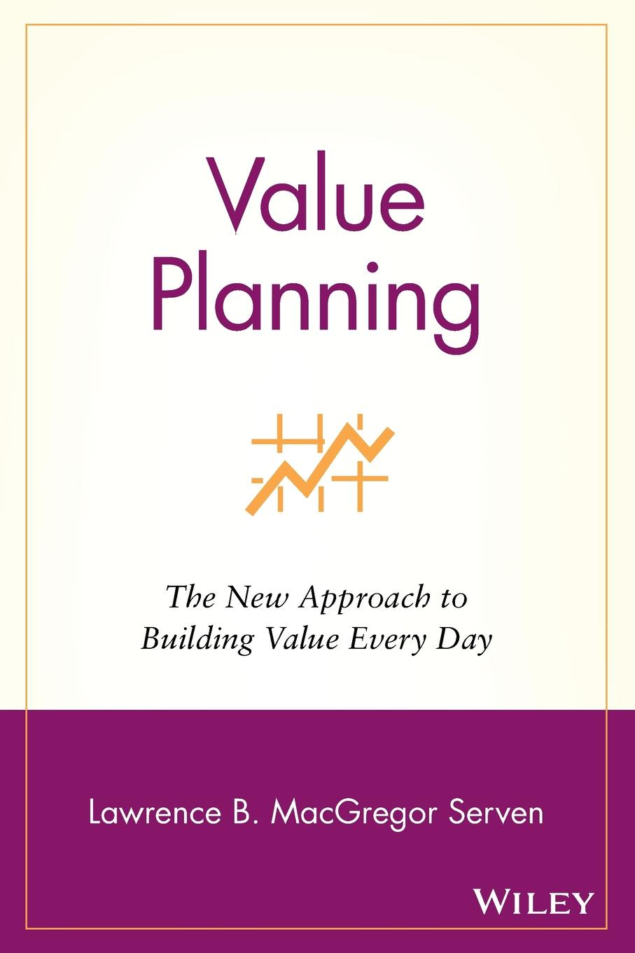 Lawrence B. MacGregor Serven Value Planning. The New Approach to Building Value Every Day john price the conscious investor profiting from the timeless value approach