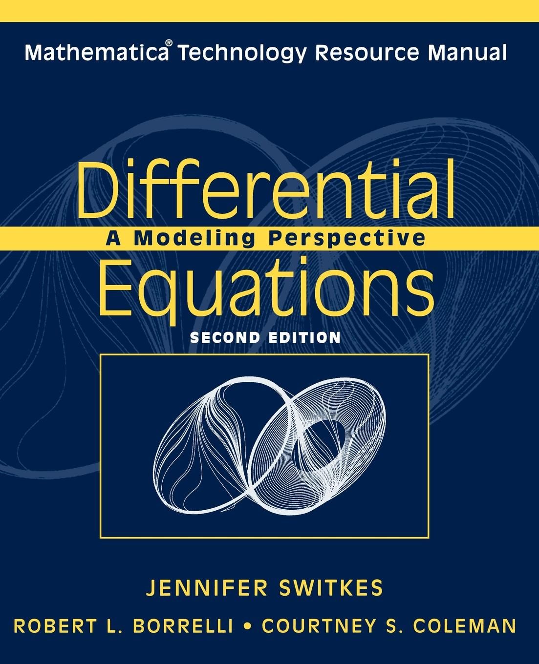 Courtney S. Coleman, Jennifer Switkes, Robert L. Borrelli Differential Equations, Mathematica Technology Resource Manual. A Modeling Perspective
