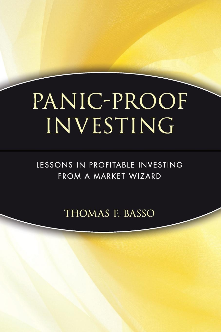 Фото - Thomas Basso Panic-Proof Investing. Lessons in Profitable Investing from a Market Wizard wai yee chen neuroinvesting build a new investing brain