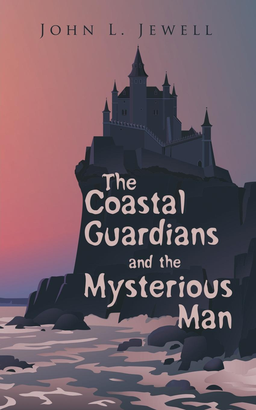 John L. Jewell The Coastal Guardians and the Mysterious Man john tobin the faro table or the guardians