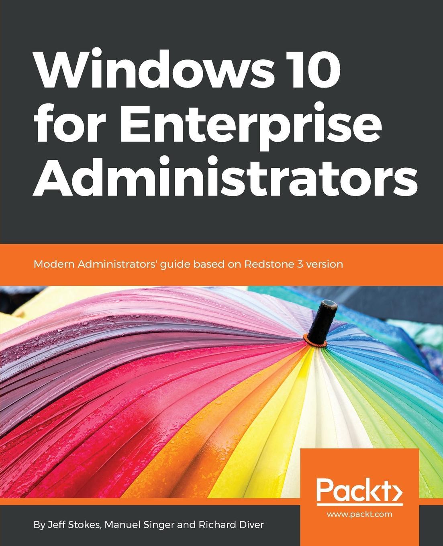 Jeff Stokes, Manuel Singer, Richard Diver Windows 10 for Enterprise Administrators украшения windows 10