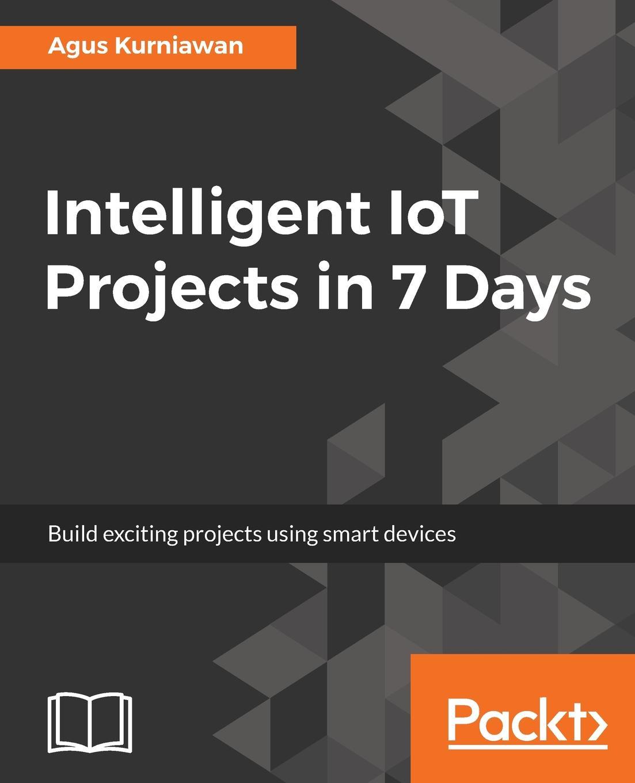 Agus Kurniawan Intelligent IoT Projects in 7 Days