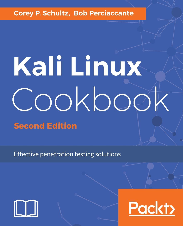 Corey P. Schultz, Bob Perciaccante Kali Linux Cookbook - Second Edition